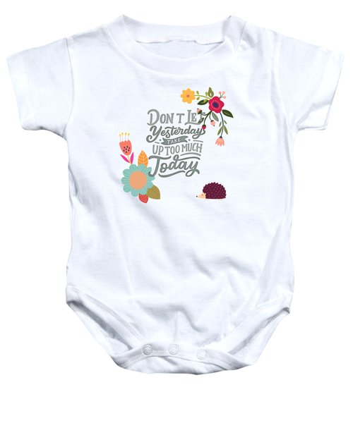 Dont Let Yesterday Take Up Too Much Today Baby Onesie