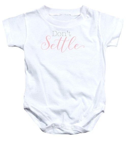 Don't Settle Baby Onesie