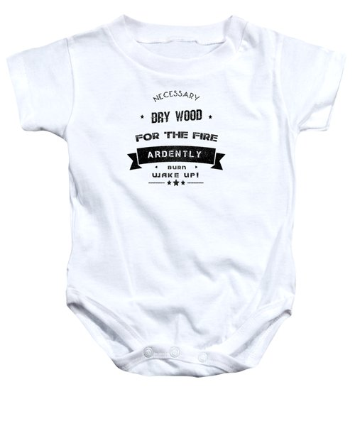 Dry Wood Is Necessary For The Fire To Ardently Burn. Baby Onesie