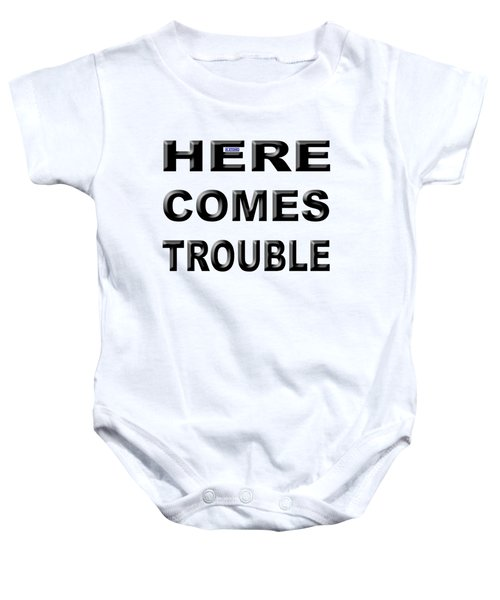 Here Comes Trouble Baby Onesie