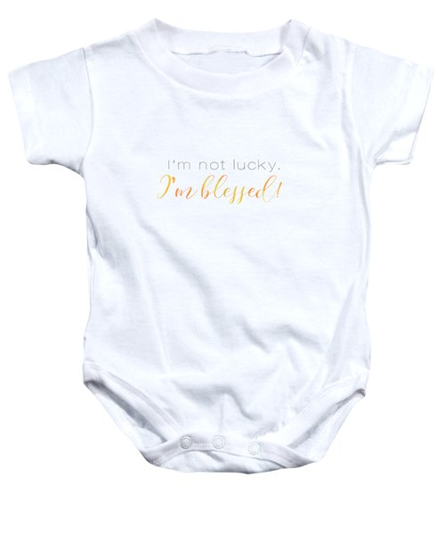 I'm Not Lucky. I'm Blessed. Baby Onesie