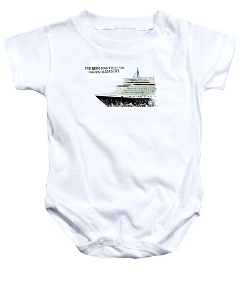 I've Been Nauticle On Queen Elizabeth On Transparent Background Baby Onesie