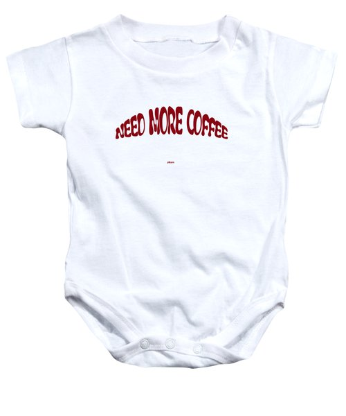 Need More Coffee Baby Onesie