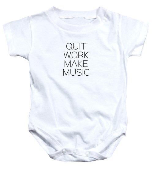 Quit Work Make Music Baby Onesie