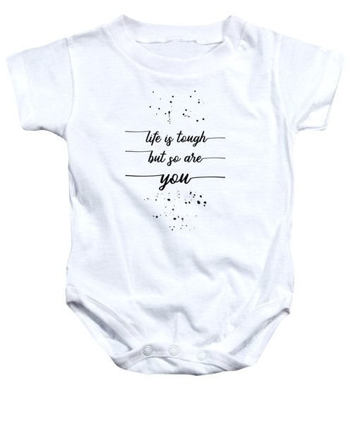 Text Art Life Is Tough But So Are You Baby Onesie