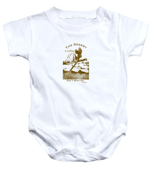 The Desert Is Calling And I Must Go - Brown Baby Onesie