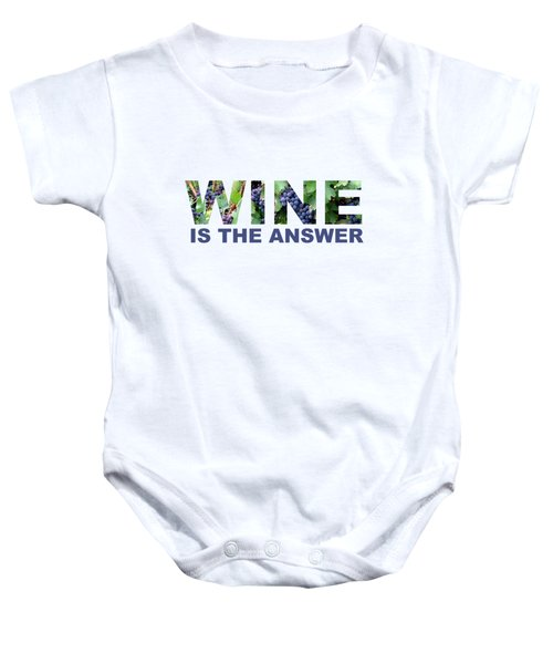 Wine Is The Answer Baby Onesie by Laura Kinker