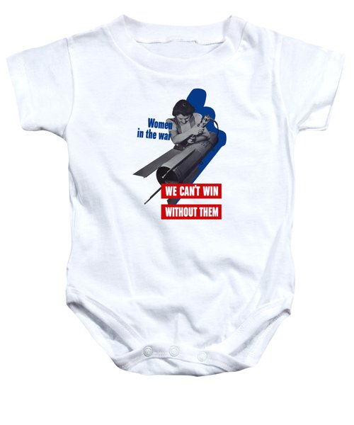Women In The War - We Can't Win Without Them Baby Onesie