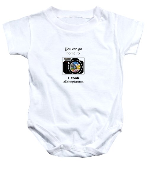 You Can Go Home I Took All The Pictures Baby Onesie