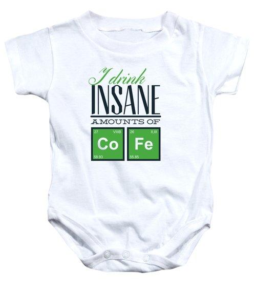 Chemistry Humor Funny Quote I Drink Insane Amounts Of Co Fe Baby Onesie