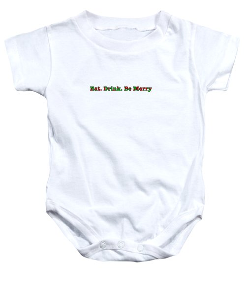 Christmas Slogan - Eat Drink Be Merry Baby Onesie