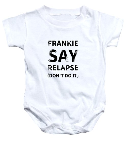 Frankie Say Relapse - Don't Do It Baby Onesie