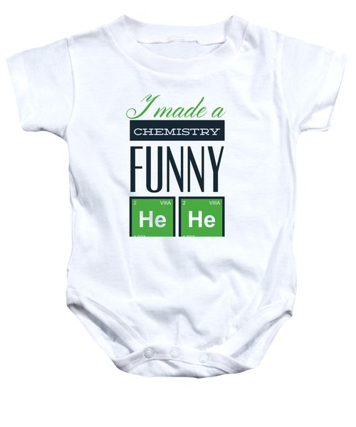 I Made A Chemistry Funny He He Baby Onesie