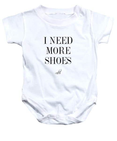 I Need More Shoes Baby Onesie