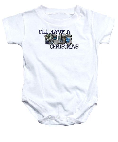 I'll Have A Blue Christmas Big Letter Baby Onesie