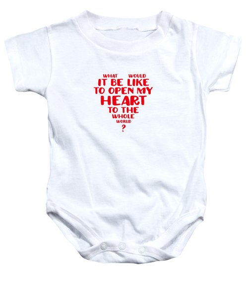 Open My Heart To The Whole World Baby Onesie