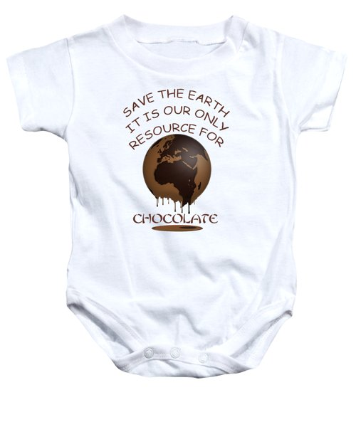 Save The Earth It Is Our Only Resource For Chocolate Baby Onesie