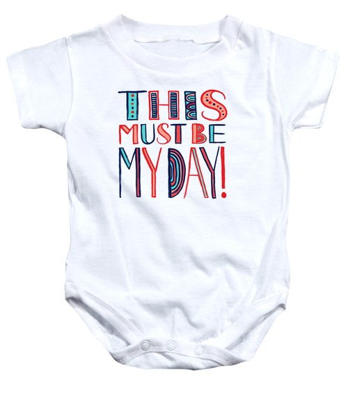 This Must Be My Day Baby Onesie