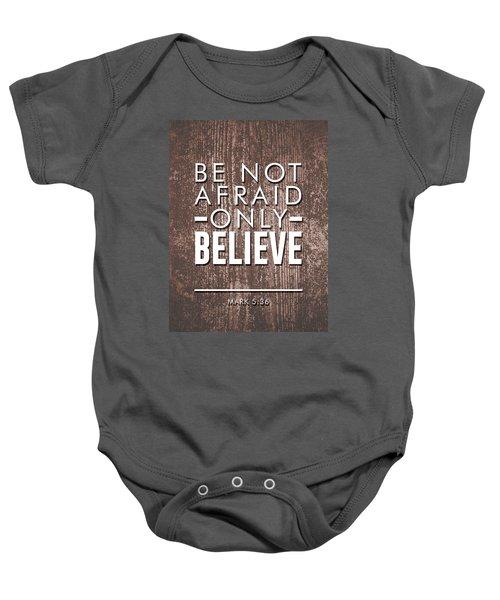 Be Not Afraid, Only Believe - Bible Verses Art - Mark 5 36 Baby Onesie
