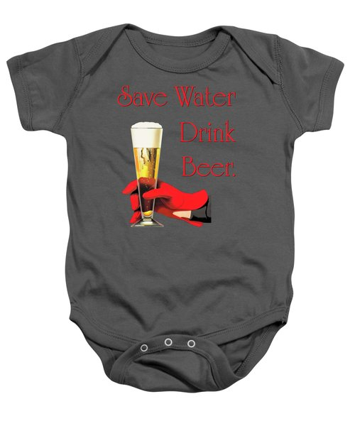 Be A Conservationist Save Water Drink Beer Baby Onesie by Tina Lavoie