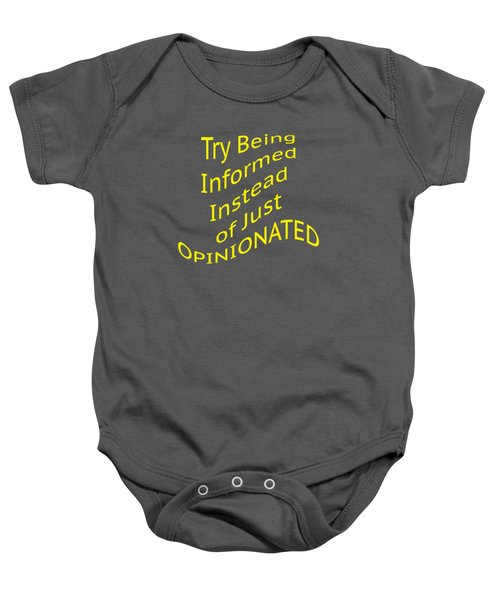 Be Informed Not Opinionated 5477.02 Baby Onesie