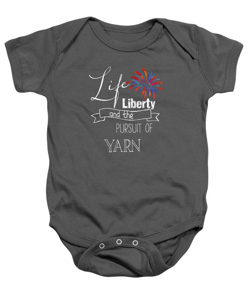 Life Liberty And The Pursuit Of Yarn Funny Tee Baby Onesie