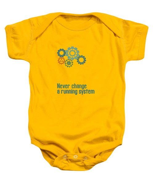 Never Change A Running System Baby Onesie