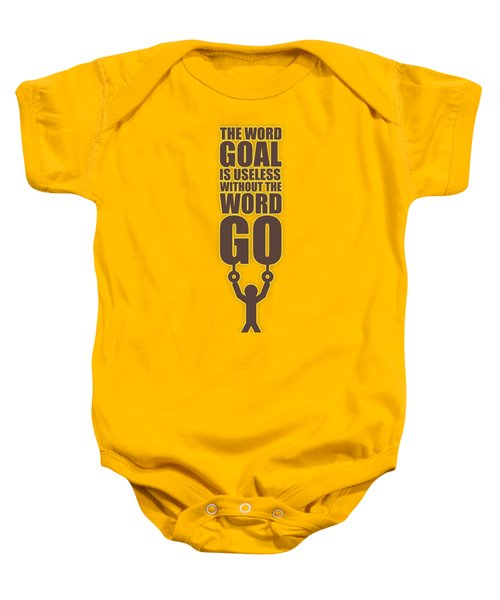 The Word Goal Is Useless Without The Word Go Gym Motivational Quotes Baby Onesie