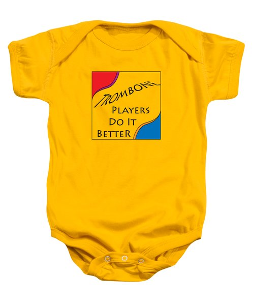 Trombone Players Do It Better 5650.02 Baby Onesie by M K  Miller