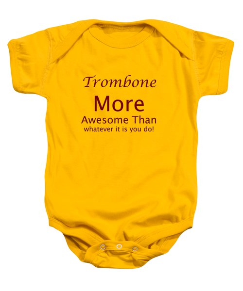 Trombones More Awesome Than You 5557.02 Baby Onesie by M K  Miller