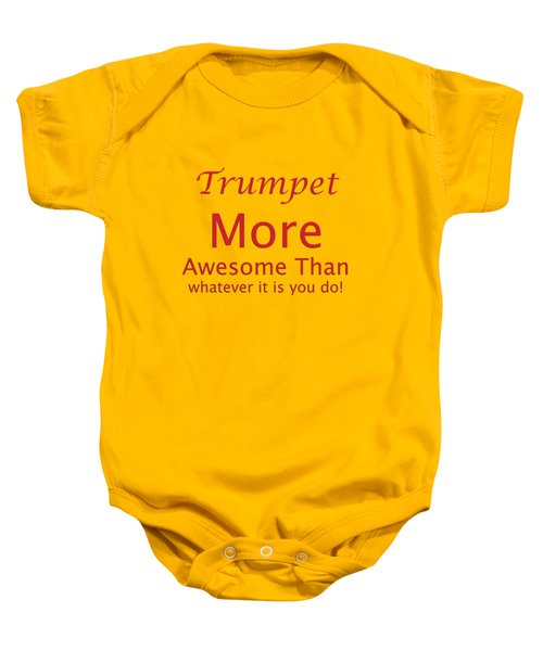 Trumpets More Awesome Than You 5556.02 Baby Onesie by M K  Miller
