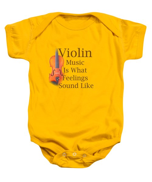 Violin Is What Feelings Sound Like 5588.02 Baby Onesie