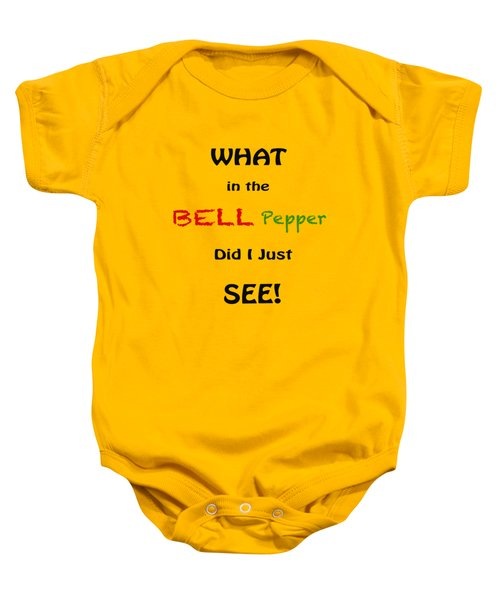 What In The Bell Pepper Did I Just See Baby Onesie