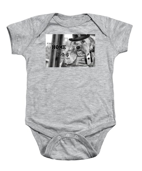 A House Is Not A Home Without A Dog Living There Baby Onesie