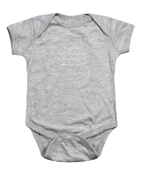 Be Brave Enough To Do The Right Thing Baby Onesie by Liesl Marelli