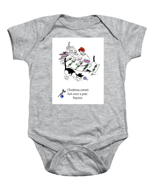 Christmas Comes But Once A Year. Rejoice Baby Onesie