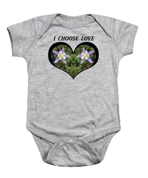 I Chose Love With A Heart Filled With Columbines Baby Onesie