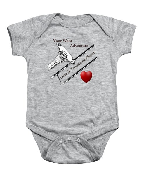 You Want Adventure Date A Trombone Player Baby Onesie by M K  Miller