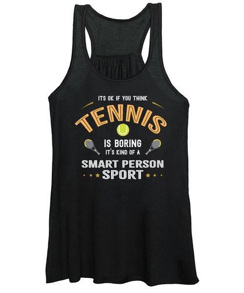 Ok If You Think Tennis Is Boring Smart People Sport Women's Tank Top