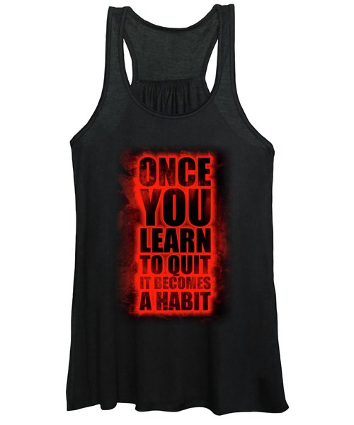 Once You Learn To Quit It Becomes A Habit Gym Motivational Quotes Poster Women's Tank Top