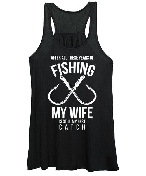 After All These Years Of Fishing My Wife Is Still My Best Catch Fish Wife Women's Tank Top