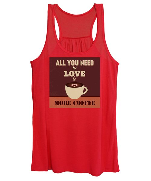 All You Need Is Love And More Coffee Women's Tank Top