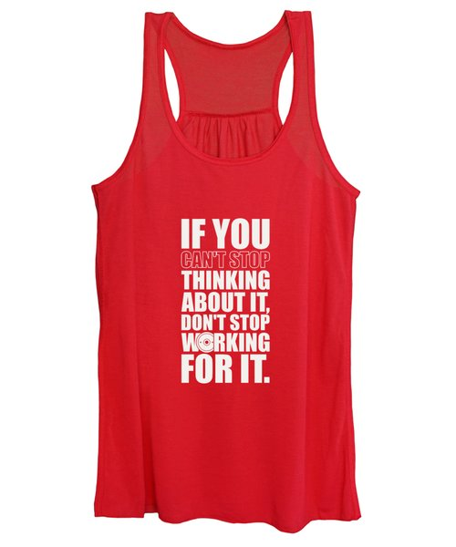 If You Cant Stop Thinking About It, Dont Stop Working For It. Gym Motivational Quotes Poster Women's Tank Top
