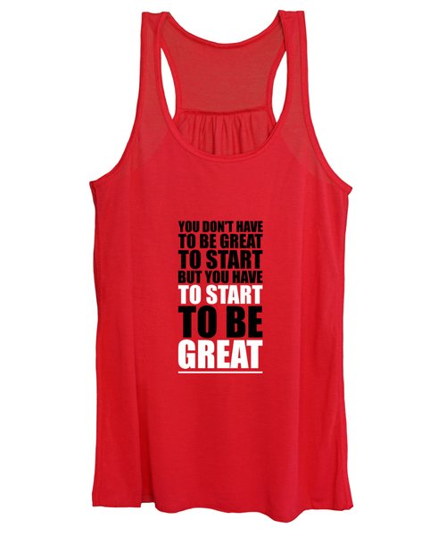 You Do Not Have To Be Great To Start But You Have To Start Gym Inspirational Quotes Poster Women's Tank Top