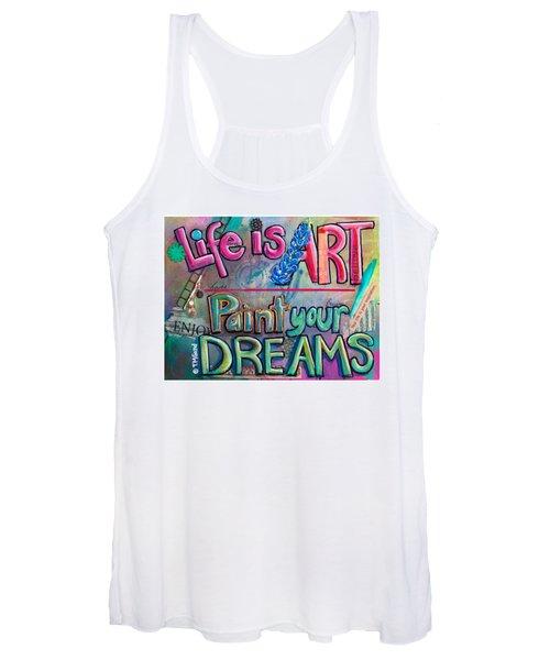 Life Is Art Paint Your Dreams Women's Tank Top