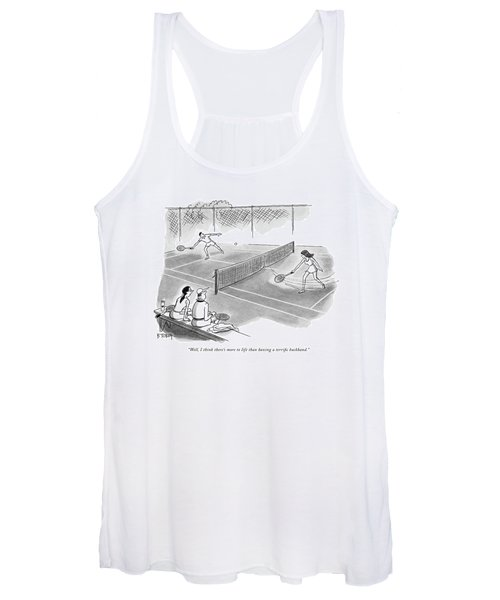 Well, I Think There's More To Life Than Having Women's Tank Top