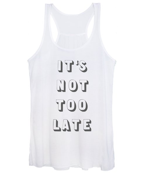 Its Not Too Late Women's Tank Top