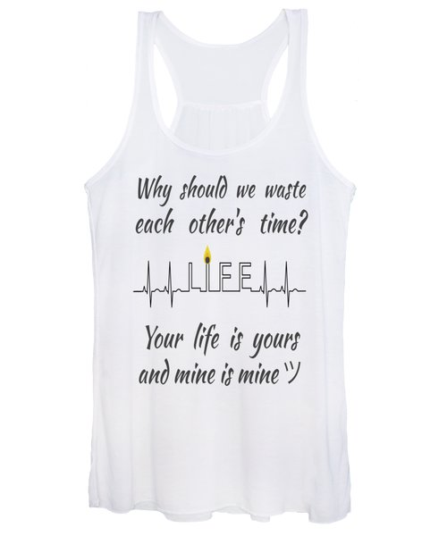 Why Should We Waste Each Others Time Your Life Is Yours And Mine Is Mine Women's Tank Top