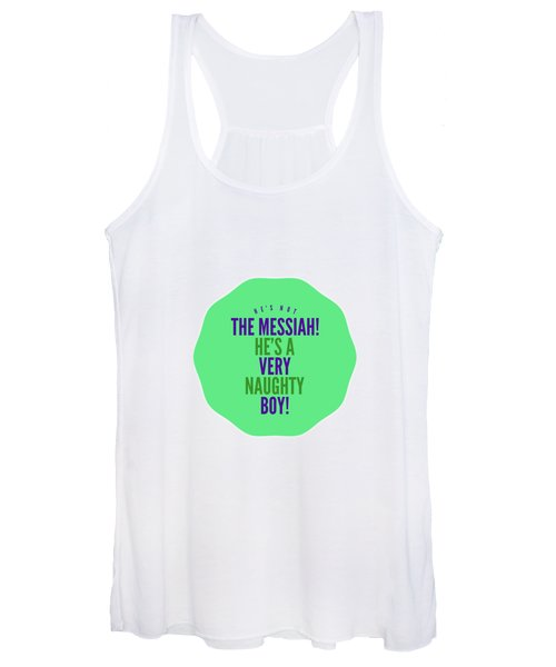 He's Not The Messiah, He's A Very Naughty Boy Women's Tank Top
