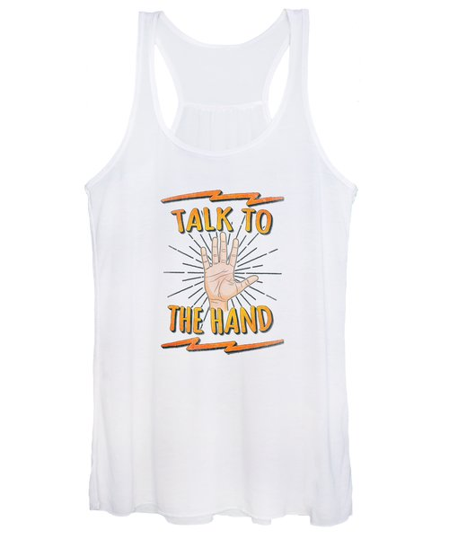 Talk To The Hand Funny Nerd And Geek Humor Statement Women's Tank Top